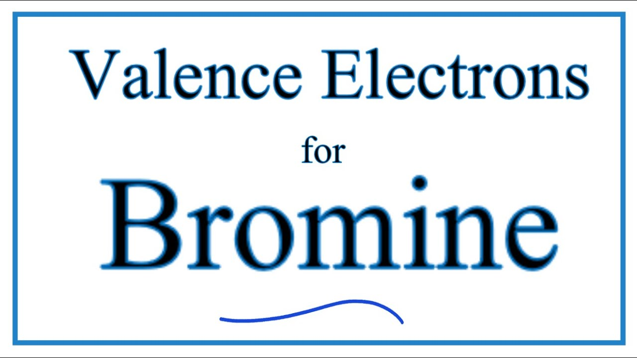 Valence Electrons does Bromine
